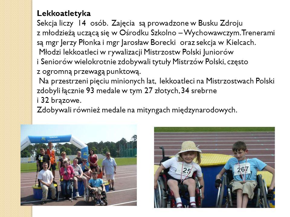 Lekkoatletyka Sekcja liczy 14 osób. Zajęcia są prowadzone w Busku Zdroju z młodzieżą uczącą się w Ośrodku Szkolno – Wychowawczym. Trenerami są mgr Jer
