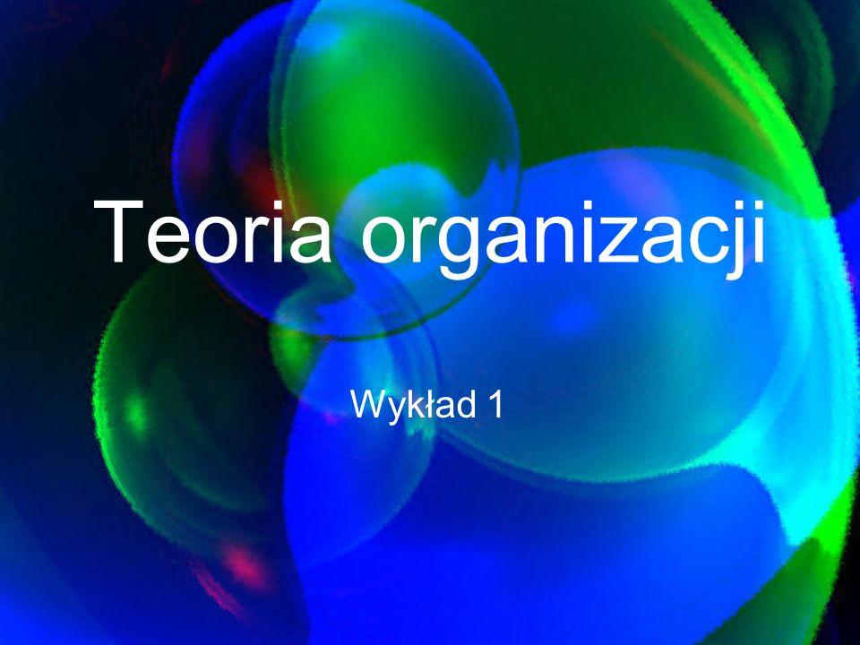 Teoria organizacji Wykład 1