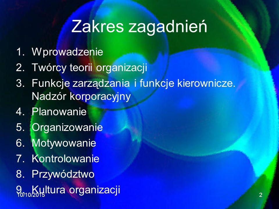 Zakres zagadnień 1.Wprowadzenie 2.Twórcy teorii organizacji 3.Funkcje zarządzania i funkcje kierownicze.