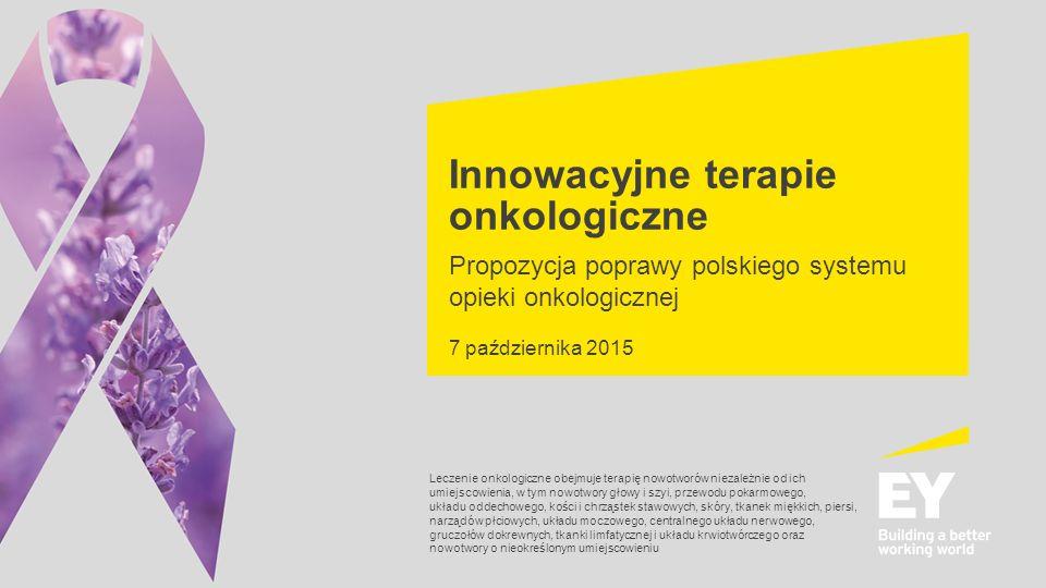 Innowacyjne terapie onkologiczne Propozycja poprawy polskiego systemu opieki onkologicznej 7 października 2015 Leczenie onkologiczne obejmuje terapię