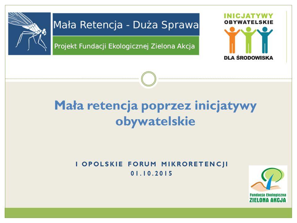 Mała retencja poprzez inicjatywy obywatelskie I OPOLSKIE FORUM MIKRORETENCJI 01.10.2015