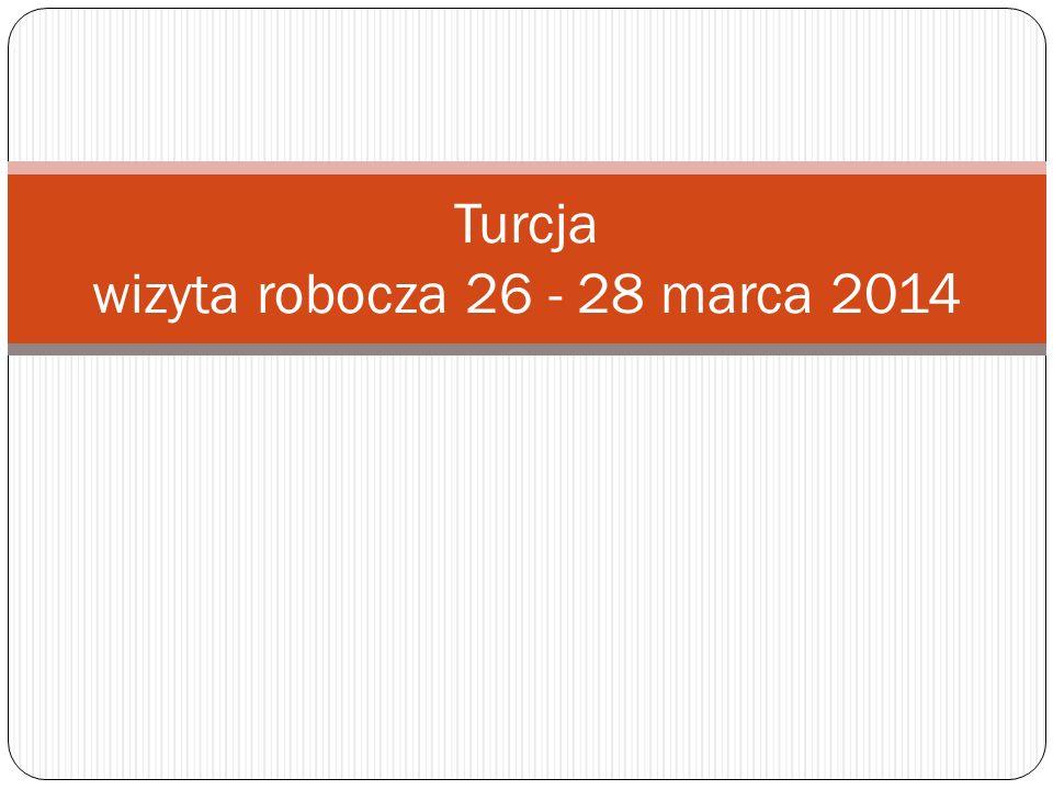 Turcja wizyta robocza 26 - 28 marca 2014