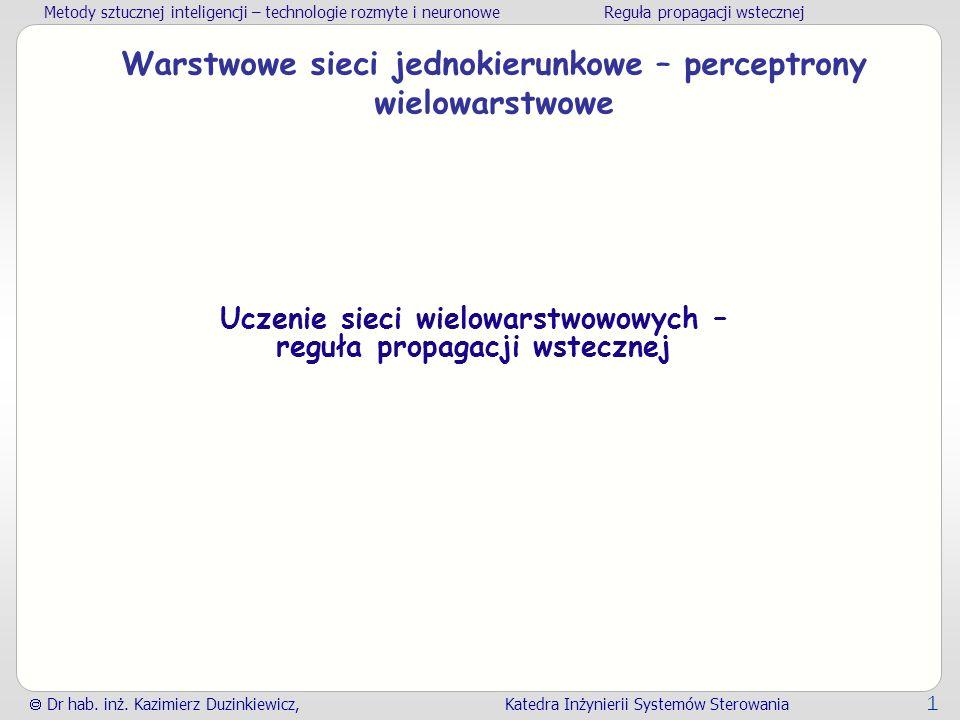 Metody sztucznej inteligencji – technologie rozmyte i neuronoweReguła propagacji wstecznej  Dr hab. inż. Kazimierz Duzinkiewicz, Katedra Inżynierii S