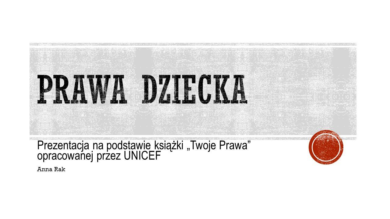 """Prezentacja na podstawie książki """"Twoje Prawa"""" opracowanej przez UNICEF Anna Rak"""