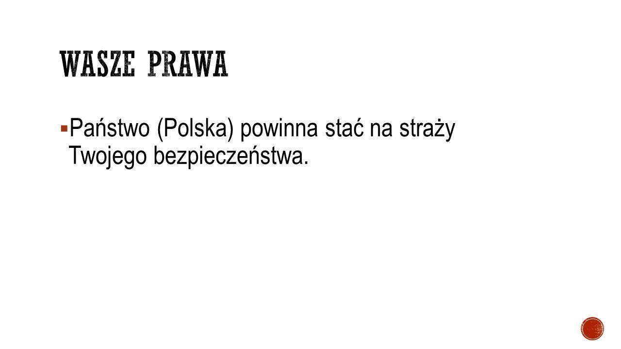  Państwo (Polska) powinna stać na straży Twojego bezpieczeństwa.