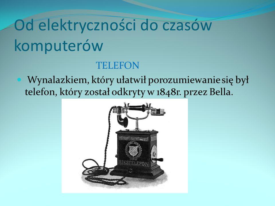 Od elektryczności do czasów komputerów TELEFON Wynalazkiem, który ułatwił porozumiewanie się był telefon, który został odkryty w 1848r. przez Bella.