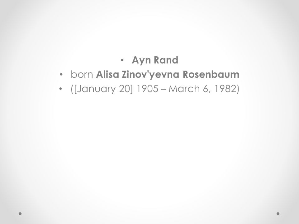 Ayn Rand born Alisa Zinov yevna Rosenbaum ([January 20] 1905 – March 6, 1982)