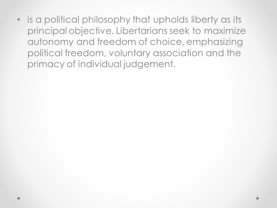 is a political philosophy that upholds liberty as its principal objective.