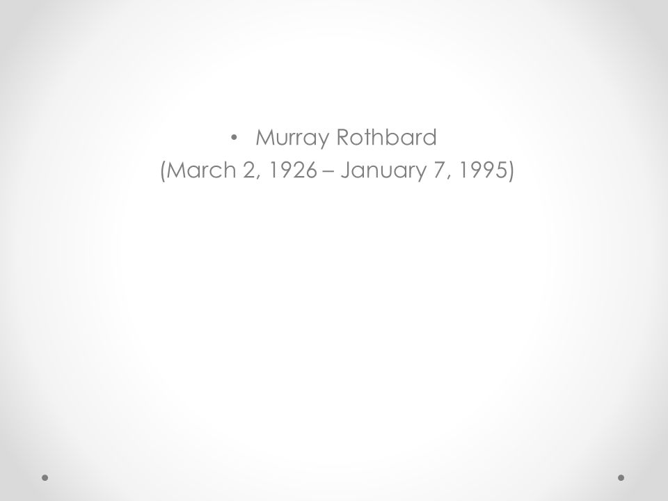 Murray Rothbard (March 2, 1926 – January 7, 1995)