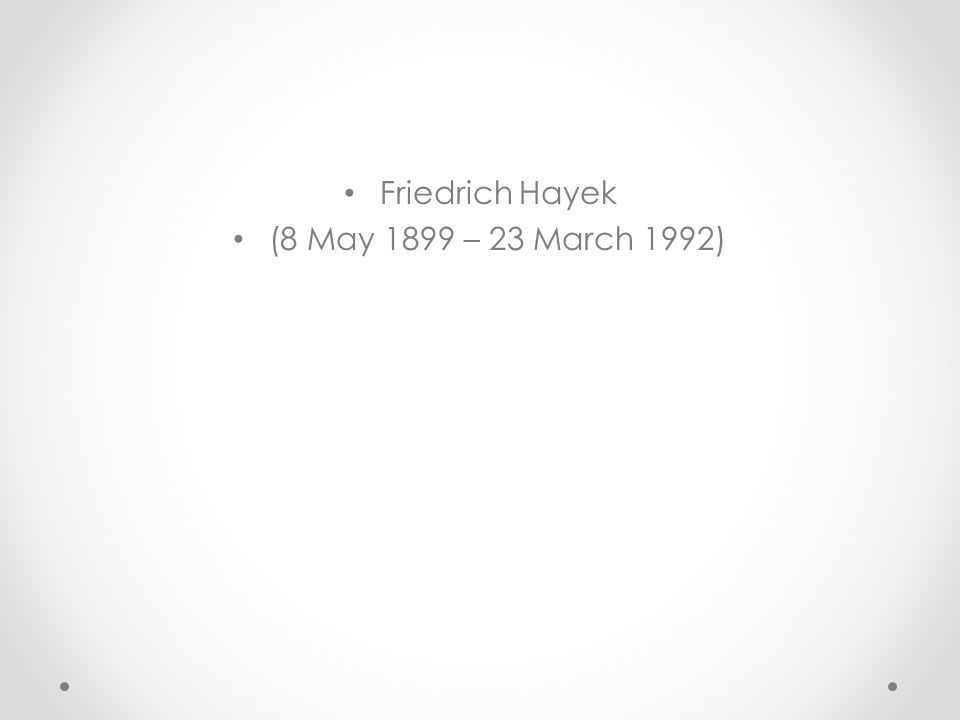 Friedrich Hayek (8 May 1899 – 23 March 1992)