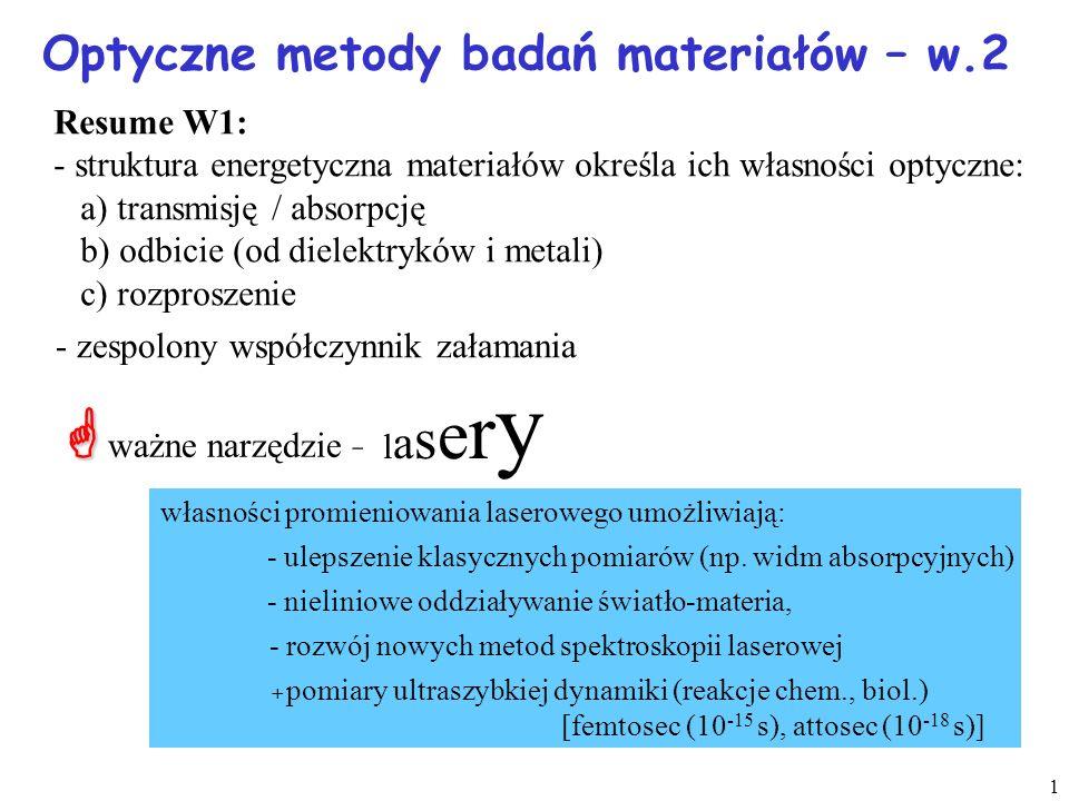 1 Optyczne metody badań materiałów – w.2 Resume W1: - struktura energetyczna materiałów określa ich własności optyczne: a) transmisję / absorpcję b) o