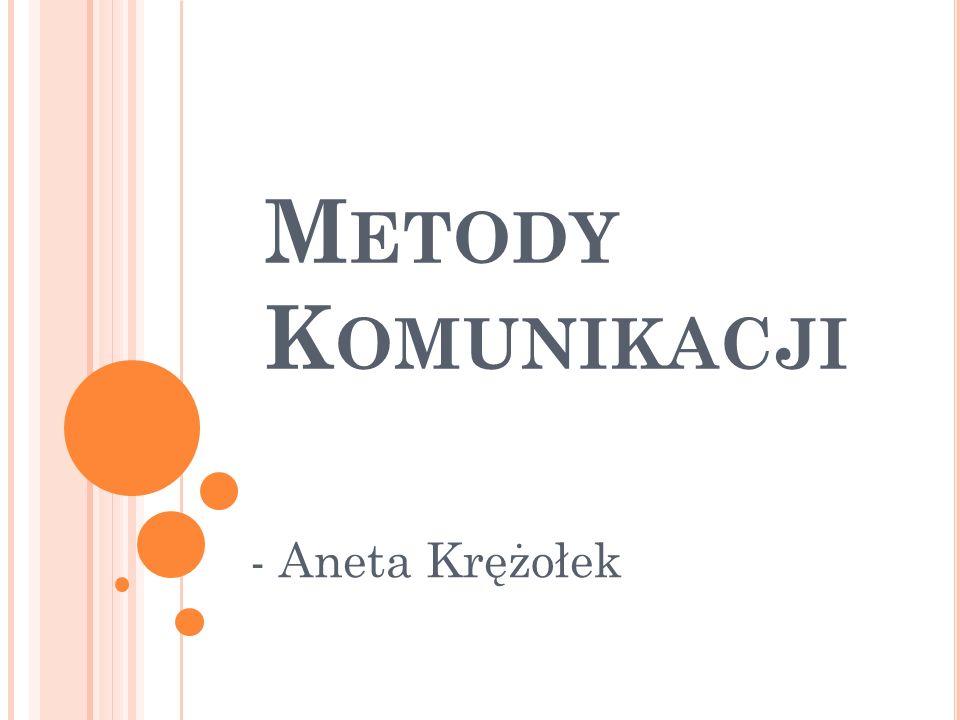 M ETODY K OMUNIKACJI - Aneta Krężołek