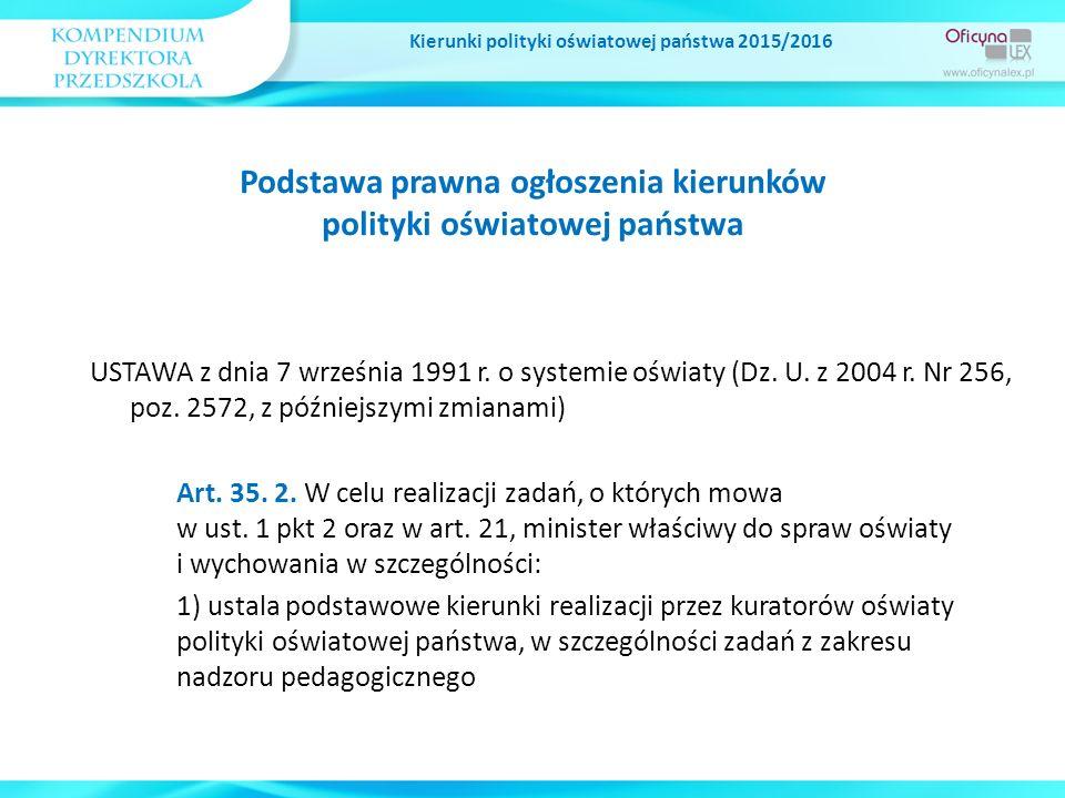 Podstawa prawna ogłoszenia kierunków polityki oświatowej państwa Kierunki polityki oświatowej państwa 2015/2016 USTAWA z dnia 7 września 1991 r.