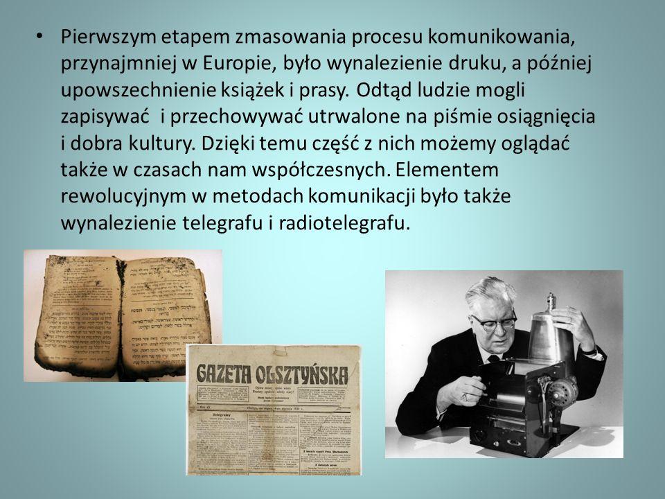 Pierwszym etapem zmasowania procesu komunikowania, przynajmniej w Europie, było wynalezienie druku, a później upowszechnienie książek i prasy. Odtąd l