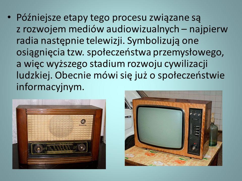 Późniejsze etapy tego procesu związane są z rozwojem mediów audiowizualnych – najpierw radia następnie telewizji. Symbolizują one osiągnięcia tzw. spo