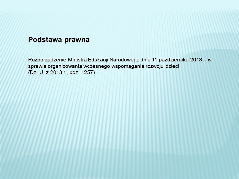 Podstawa prawna Rozporządzenie Ministra Edukacji Narodowej z dnia 11 października 2013 r. w sprawie organizowania wczesnego wspomagania rozwoju dzieci