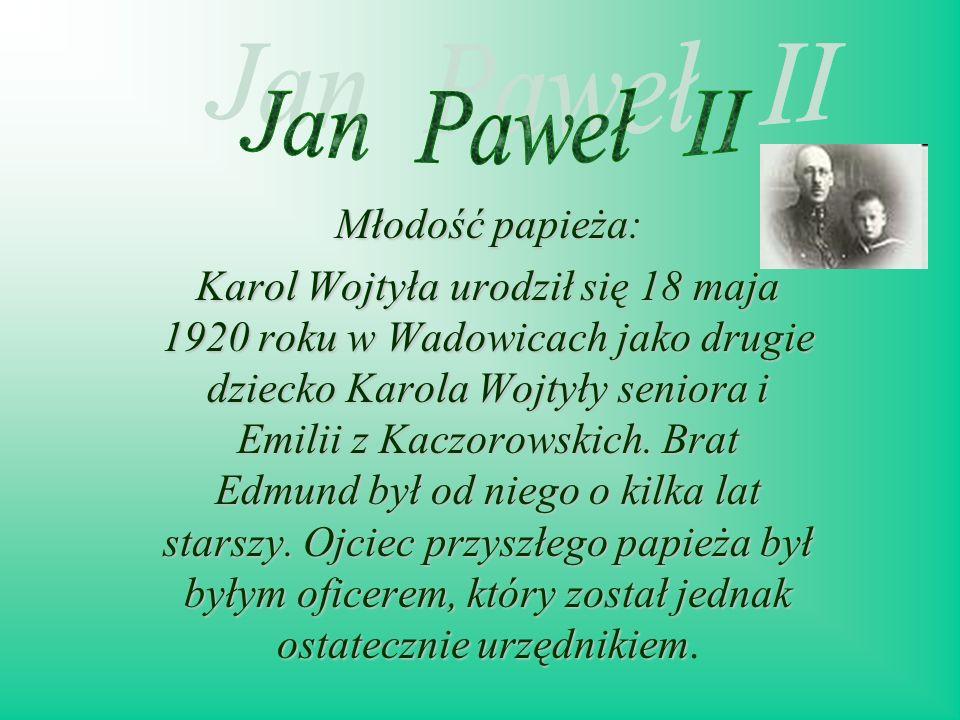 Młodość papieża: Karol Wojtyła urodził się 18 maja 1920 roku w Wadowicach jako drugie dziecko Karola Wojtyły seniora i Emilii z Kaczorowskich. Brat Ed