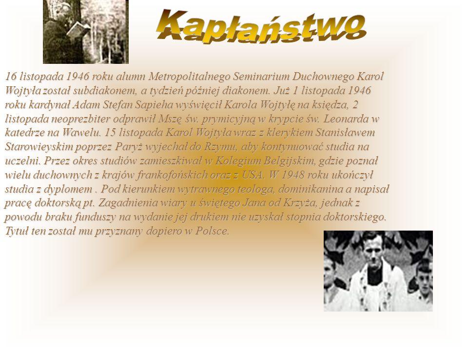 16 listopada 1946 roku alumn Metropolitalnego Seminarium Duchownego Karol Wojtyła został subdiakonem, a tydzień później diakonem.