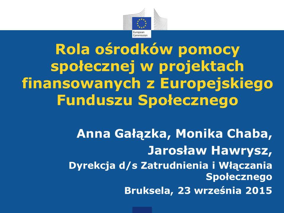 Rola ośrodków pomocy społecznej w projektach finansowanych z Europejskiego Funduszu Społecznego Anna Gałązka, Monika Chaba, Jarosław Hawrysz, Dyrekcja