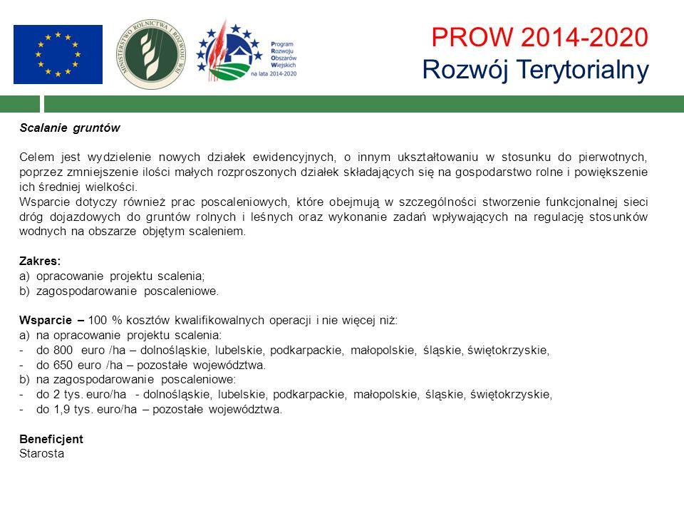 PROW 2014-2020 Rozwój Terytorialny Scalanie gruntów Celem jest wydzielenie nowych działek ewidencyjnych, o innym ukształtowaniu w stosunku do pierwotn