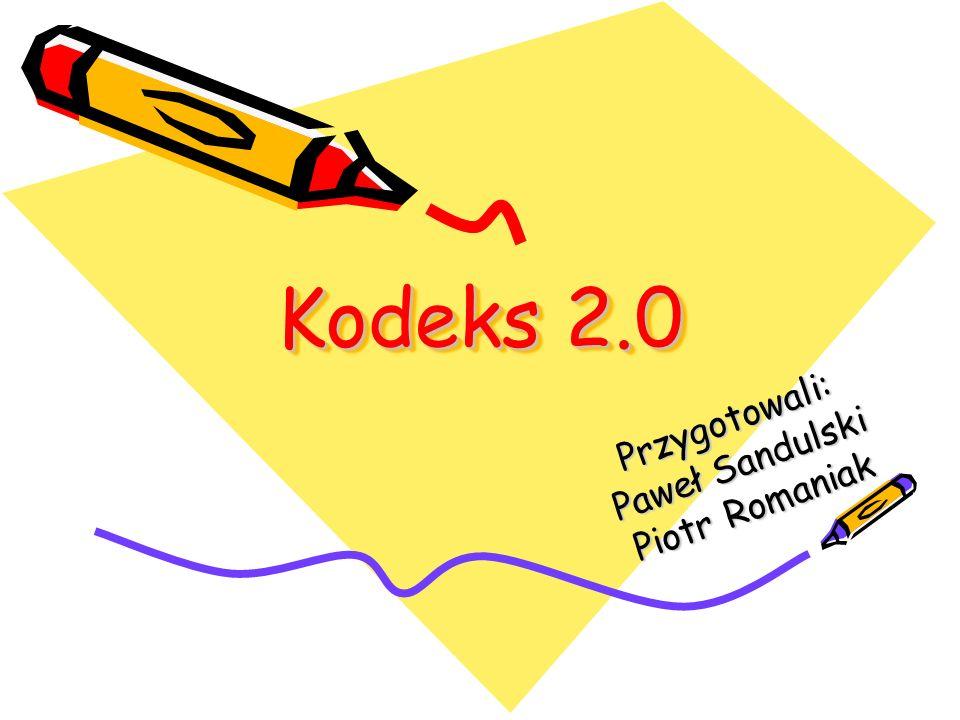 Kodeks 2.0 Przygotowali: Paweł Sandulski Piotr Romaniak