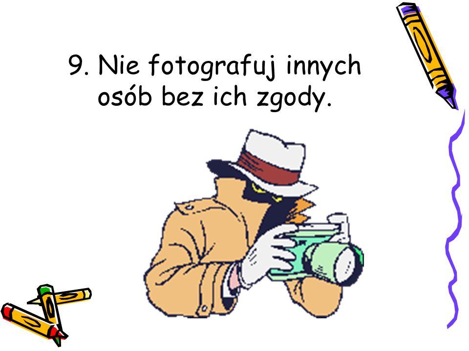 9. Nie fotografuj innych osób bez ich zgody.