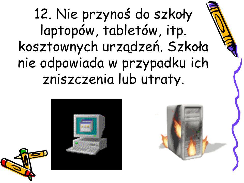 12. Nie przynoś do szkoły laptopów, tabletów, itp.