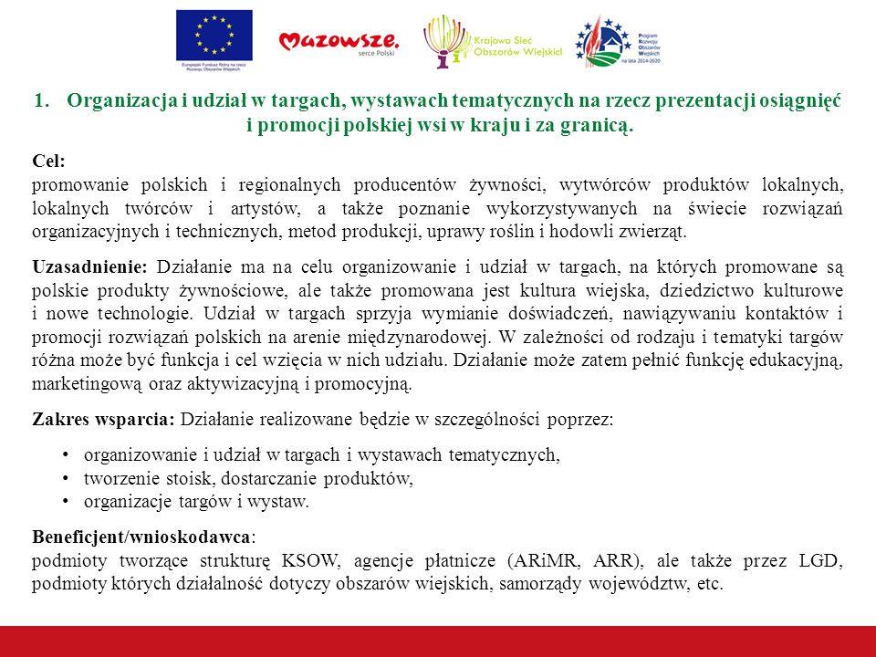 1.Organizacja i udział w targach, wystawach tematycznych na rzecz prezentacji osiągnięć i promocji polskiej wsi w kraju i za granicą.