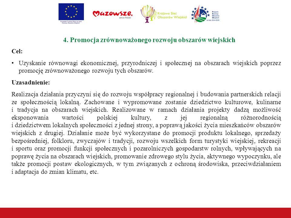 4. Promocja zrównoważonego rozwoju obszarów wiejskich Cel: Uzyskanie równowagi ekonomicznej, przyrodniczej i społecznej na obszarach wiejskich poprzez