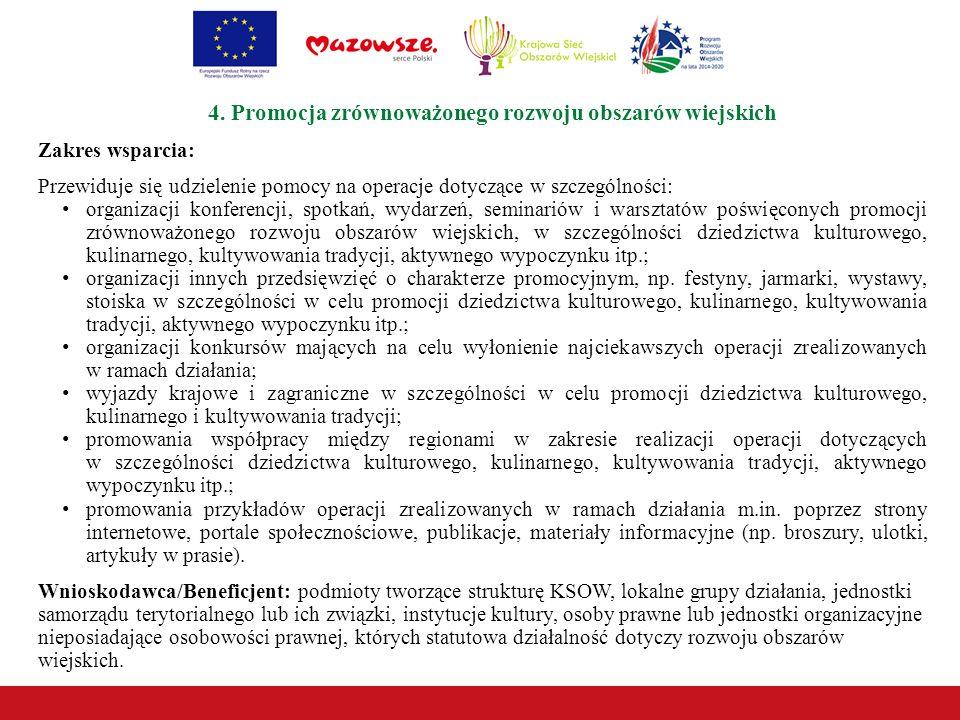4. Promocja zrównoważonego rozwoju obszarów wiejskich Zakres wsparcia: Przewiduje się udzielenie pomocy na operacje dotyczące w szczególności: organiz