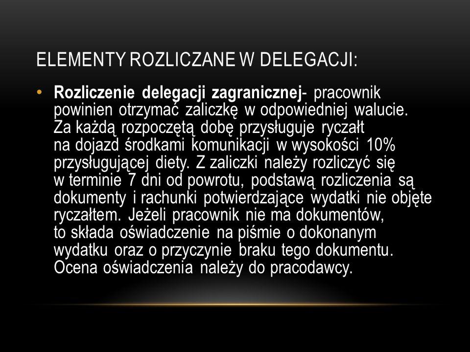 ELEMENTY ROZLICZANE W DELEGACJI: Rozliczenie delegacji zagranicznej - pracownik powinien otrzymać zaliczkę w odpowiedniej walucie. Za każdą rozpoczętą
