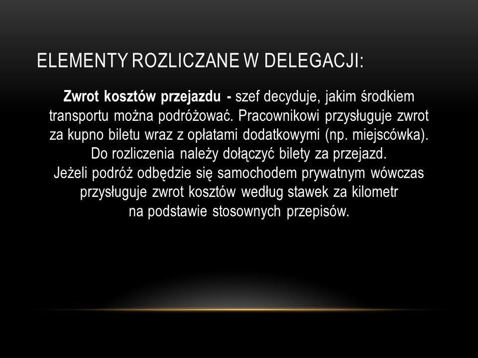 ELEMENTY ROZLICZANE W DELEGACJI: Zwrot kosztów lub ryczałt za nocleg - na podstawie rachunku hotelowego (nie może przekroczyć określonego limitu).