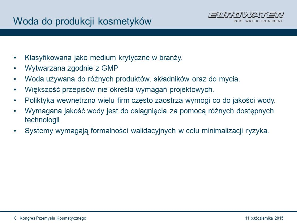 11 października 2015Kongres Przemysłu Kosmetycznego17 Forum Walidacji ISPE Wrocław, 28-29 lutego 2012 European GMP (3) A3.43 Urządzenia do dejonizacji oraz w stosowanych przypadkach inne rurociągi wodne powinny być sanityzowane według pisemnych procedur gdzie określone są szczegółowe działania które należy podjąć w przypadku przekroczenia zanieczyszczeń mikrobiologicznych.