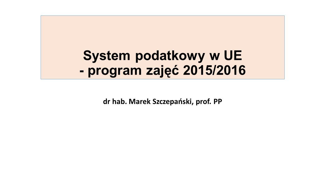 System podatkowy w UE - program zajęć 2015/2016 dr hab. Marek Szczepański, prof. PP
