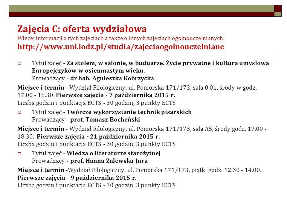 Zajęcia C: oferta wydziałowa Wiecej informacji o tych zajęciach a także o innych zajęciach ogólnouczelnianych: http://www.uni.lodz.pl/studia/zajeciaogolnouczelniane  Tytuł zajęć - Za stołem, w salonie, w buduarze.
