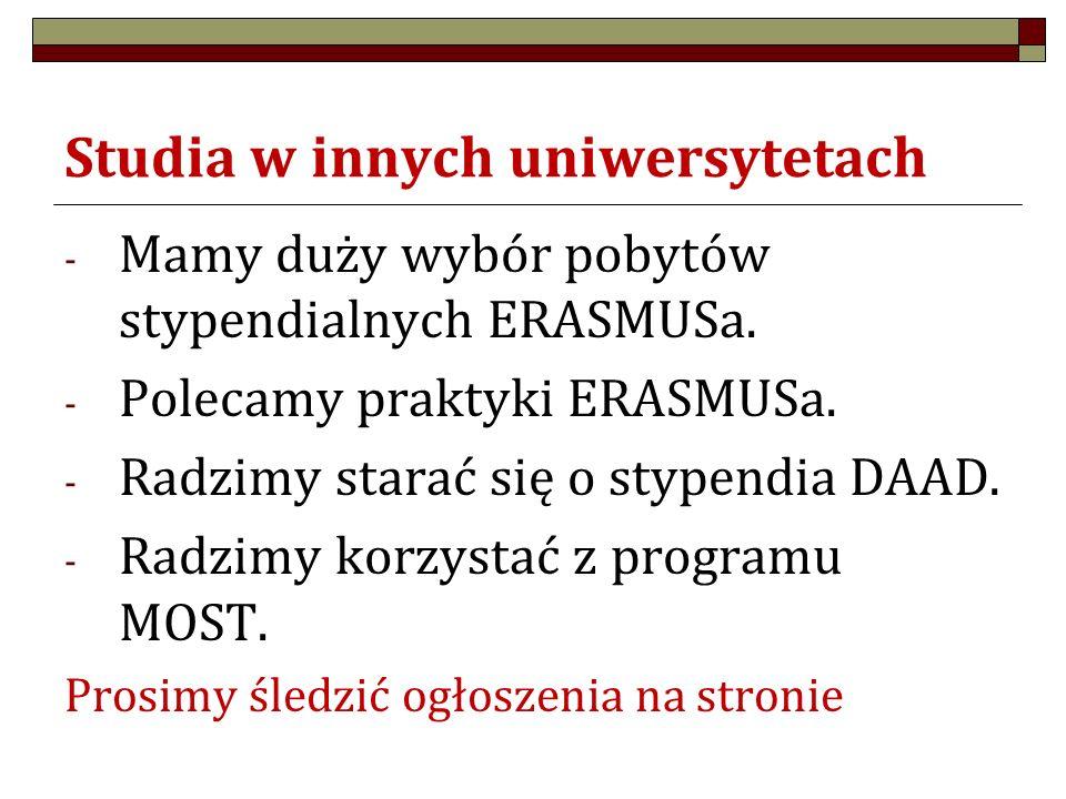 Studia w innych uniwersytetach - Mamy duży wybór pobytów stypendialnych ERASMUSa. - Polecamy praktyki ERASMUSa. - Radzimy starać się o stypendia DAAD.