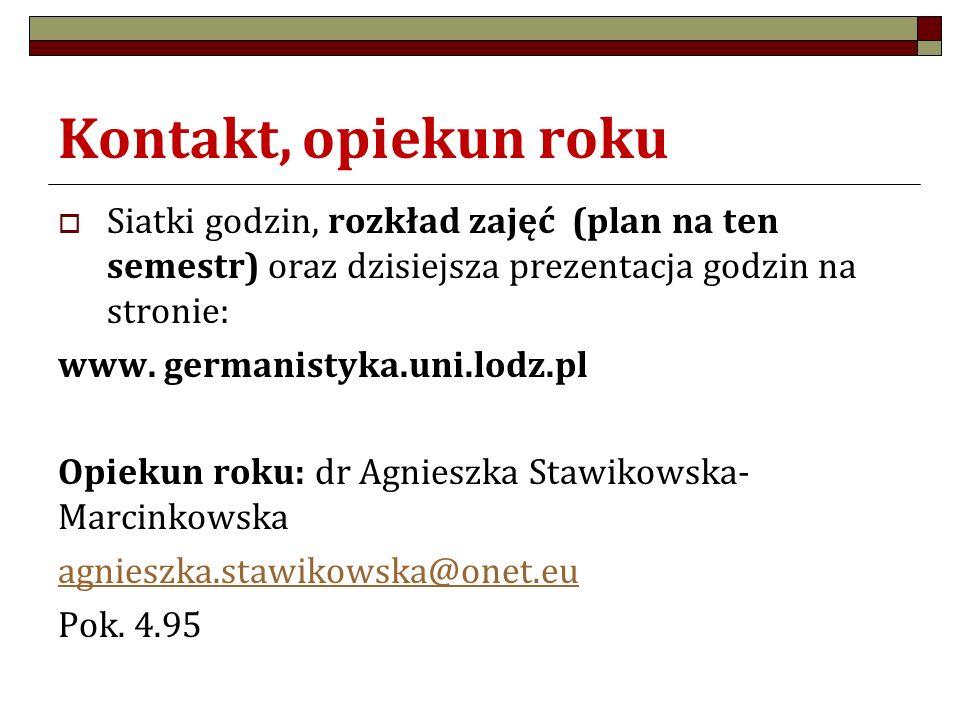 Kontakt, opiekun roku  Siatki godzin, rozkład zajęć (plan na ten semestr) oraz dzisiejsza prezentacja godzin na stronie: www. germanistyka.uni.lodz.p