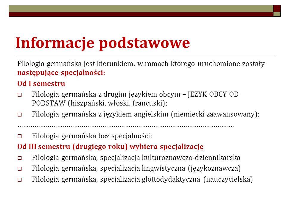 Informacje podstawowe Filologia germańska jest kierunkiem, w ramach którego uruchomione zostały następujące specjalności: Od I semestru  Filologia ge