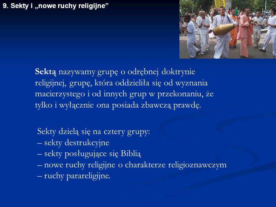 """9. Sekty i """"nowe ruchy religijne"""" Sektą nazywamy grupę o odrębnej doktrynie religijnej, grupę, która oddzieliła się od wyznania macierzystego i od inn"""