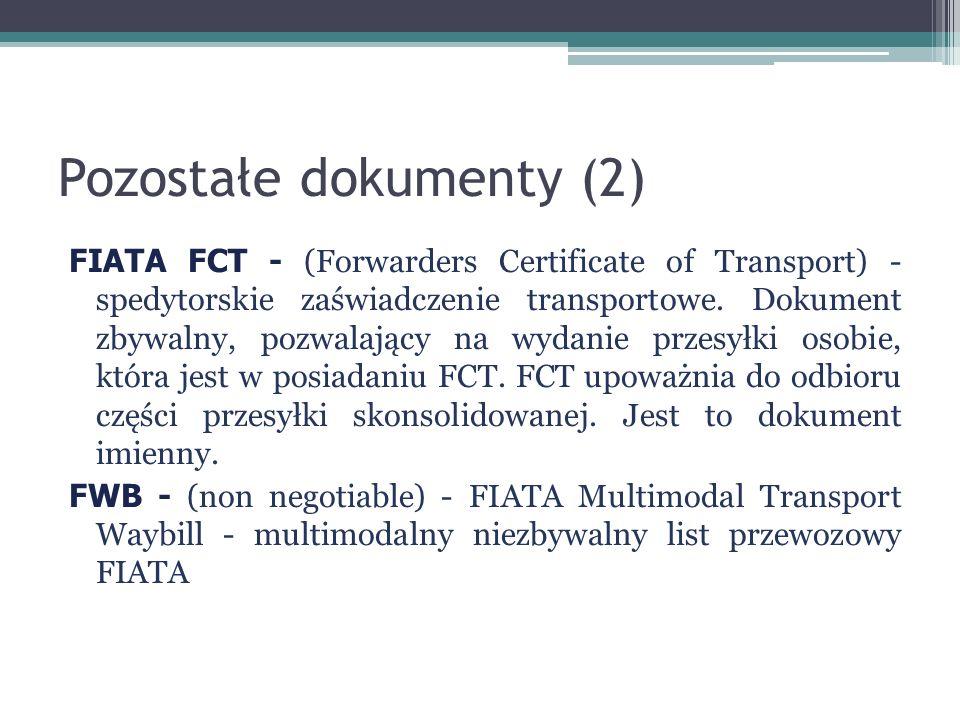 Pozostałe dokumenty (2) FIATA FCT - (Forwarders Certificate of Transport) - spedytorskie zaświadczenie transportowe. Dokument zbywalny, pozwalający na
