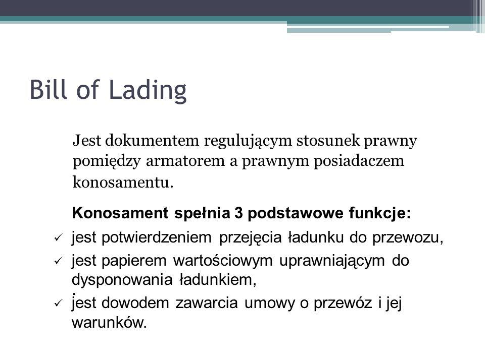 Bill of Lading Jest dokumentem regulującym stosunek prawny pomiędzy armatorem a prawnym posiadaczem konosamentu. Konosament spełnia 3 podstawowe funkc