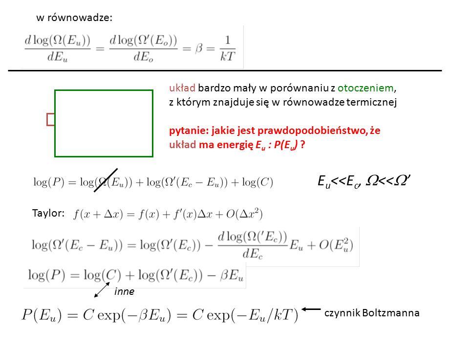 w równowadze: układ bardzo mały w porównaniu z otoczeniem, z którym znajduje się w równowadze termicznej pytanie: jakie jest prawdopodobieństwo, że układ ma energię E u : P(E u ) .