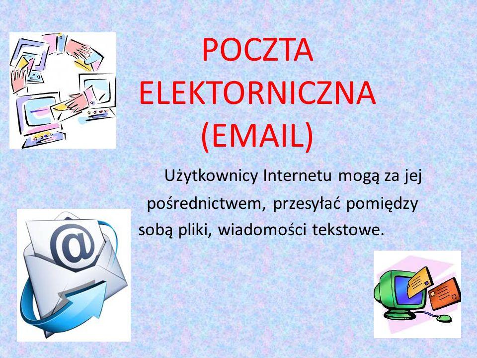 POCZTA ELEKTORNICZNA (EMAIL) Użytkownicy Internetu mogą za jej pośrednictwem, przesyłać pomiędzy sobą pliki, wiadomości tekstowe.