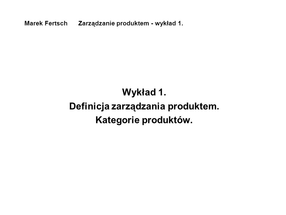 Marek Fertsch Zarządzanie produktem - wykład 1. Wykład 1.
