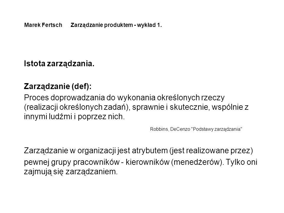 Marek Fertsch Zarządzanie produktem - wykład 1. Istota zarządzania.