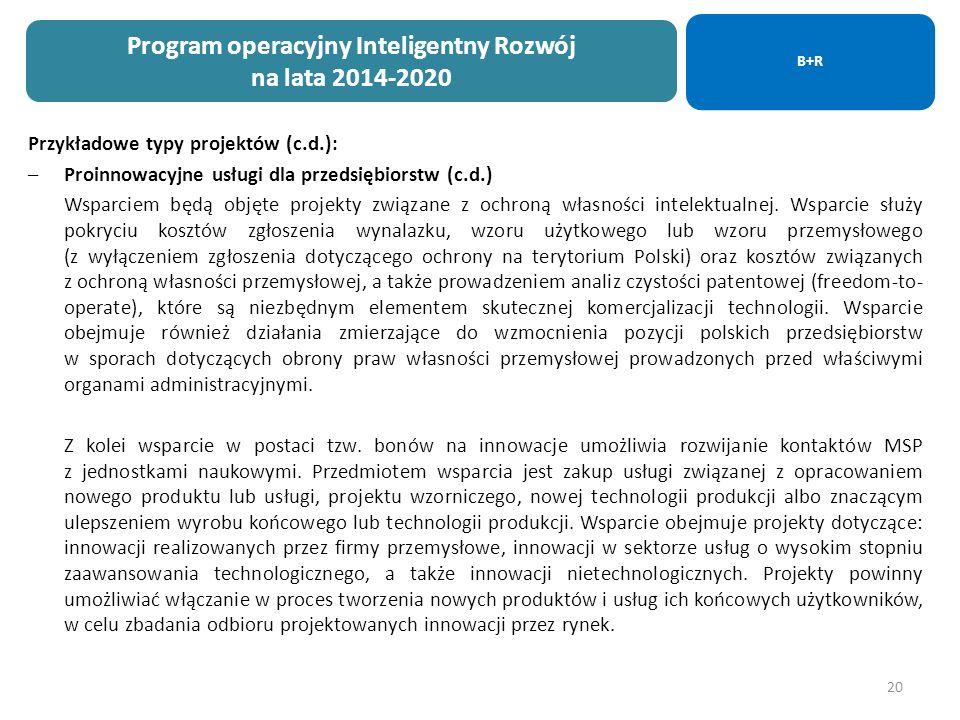 20 Przykładowe typy projektów (c.d.): –Proinnowacyjne usługi dla przedsiębiorstw (c.d.) Wsparciem będą objęte projekty związane z ochroną własności intelektualnej.