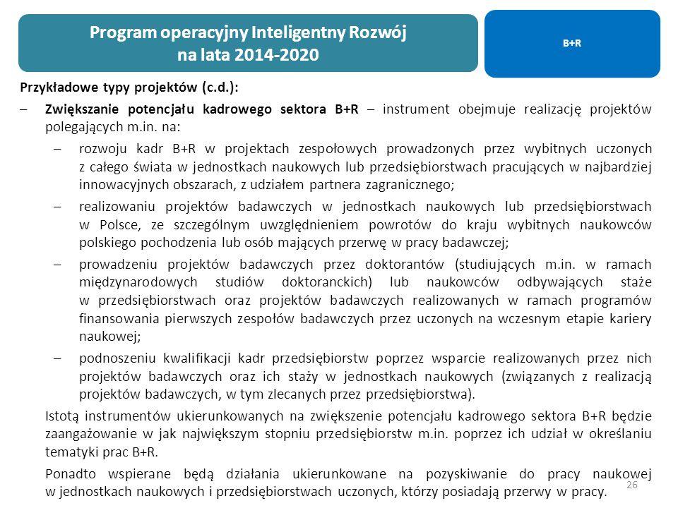 26 Przykładowe typy projektów (c.d.): –Zwiększanie potencjału kadrowego sektora B+R – instrument obejmuje realizację projektów polegających m.in.