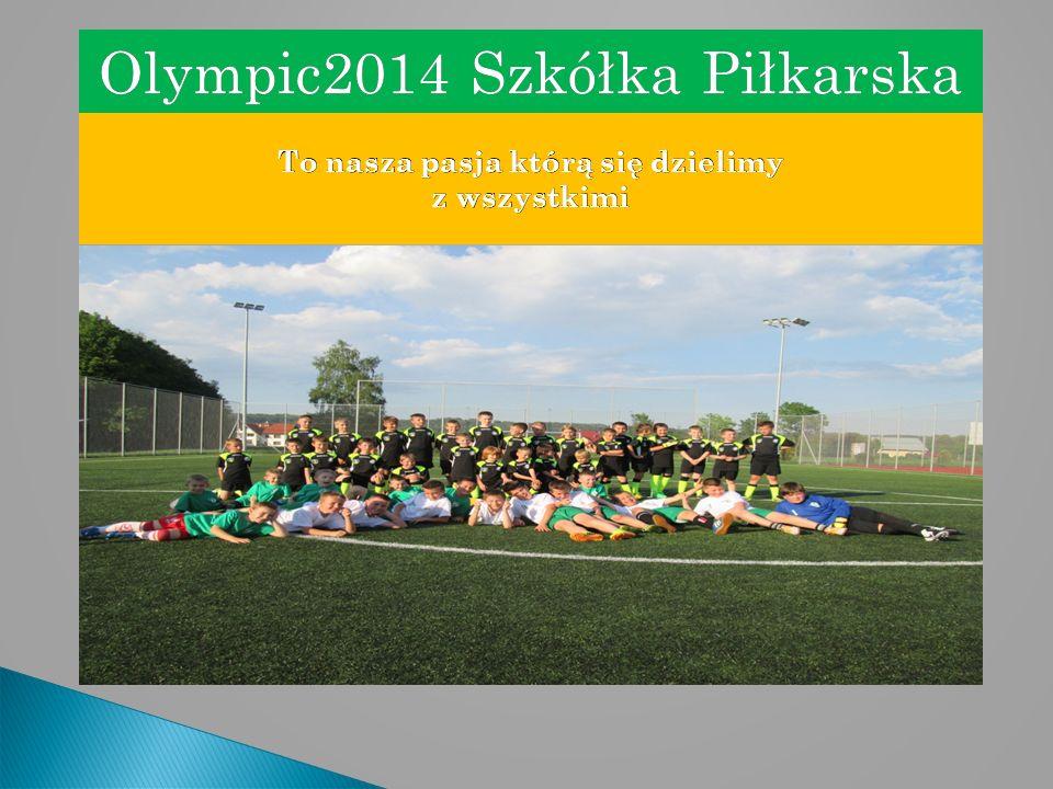 To nasza pasja którą się dzielimy z wszystkimi Olympic2014 Szkółka PiłkarskaOlympic2014 Szkółka Piłkarska