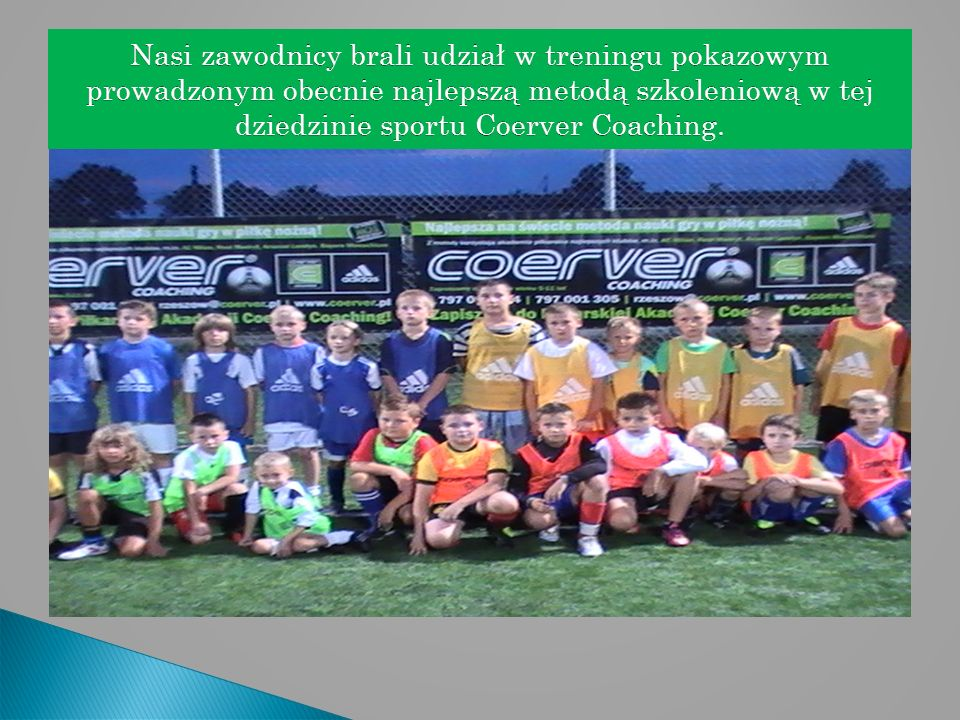 Nasi zawodnicy brali udział w treningu pokazowym prowadzonym obecnie najlepszą metodą szkoleniową w tej dziedzinie sportu Coerver Coaching.