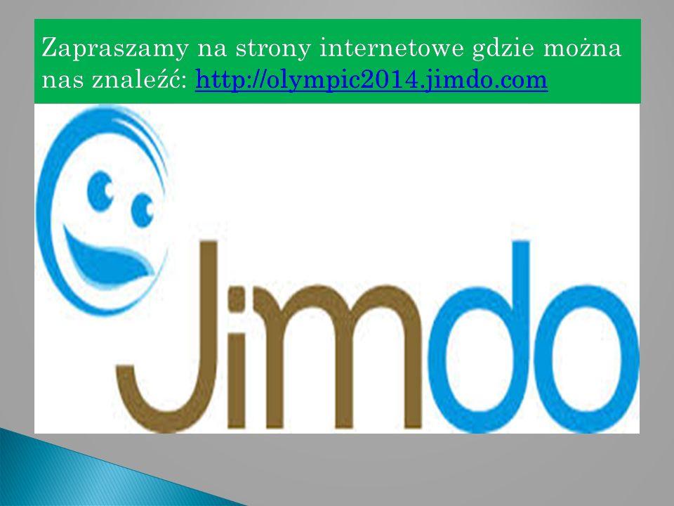 Zapraszamy na strony internetowe gdzie można nas znaleźć: http://olympic2014.jimdo.com http://olympic2014.jimdo.com
